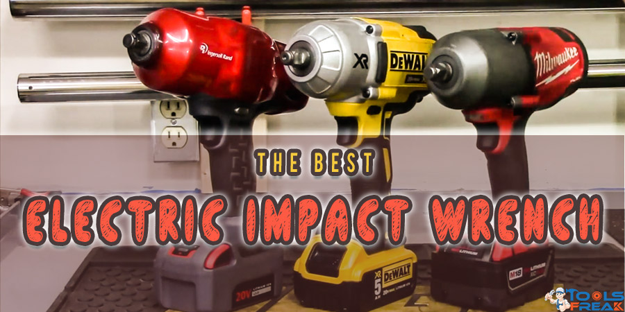Looking To The Best Electric Impact Wrench Read Our Guide Tools Freak